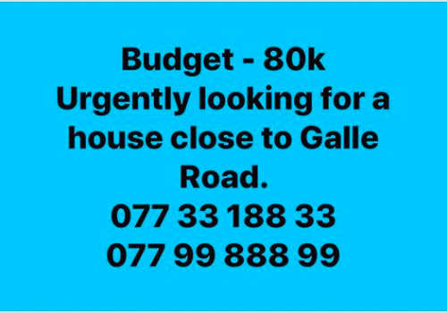 Urgently looking for a house close to Galle Road